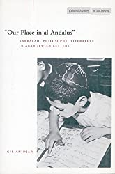 Our Place in Al-Andalus: Kabbalah, Philosophy, Literature in Arab Jewish Letters