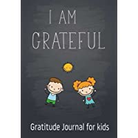 I Am Grateful | Gratitude Journal for kids: Gratitude Journal Notebook Diary Record for Children Boys Girls With Daily Prompts to Writing and Practicing  for Happiness Life and Positive Thinking  7 x 10 Inches., 120 Pages