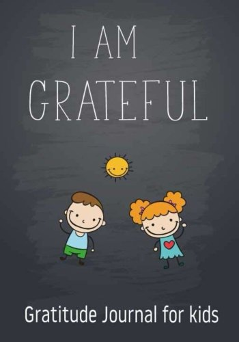 Download I Am Grateful  Gratitude Journal for kids: Gratitude Journal Notebook Diary Record for Children Boys Girls With Daily Prompts to Writing and ... (Planner Diary Notebook Happiness) (Volume 5) pdf epub