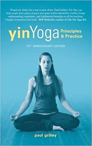 Yin Yoga: Principles and Practice 10th Anniversary Edition ...
