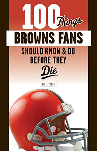 100 Things Browns Fans Should Know & Do Before They Die (100 Things...Fans Should Know) por Zac Jackson