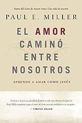 El Amor caminó entre nosotros: Aprende a amar como Jesús (Spanish Edition) Paperback