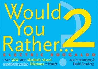 Read Online Would You Rather...? 2 Electric Boogaloo: Over 300 More Absolutely Absurd Dilemmas to Ponder [WOULD YOU RATHER 2 ELECTRIC BO] pdf