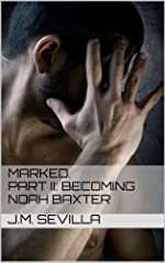 Marked. Part II: Becoming Noah Baxter