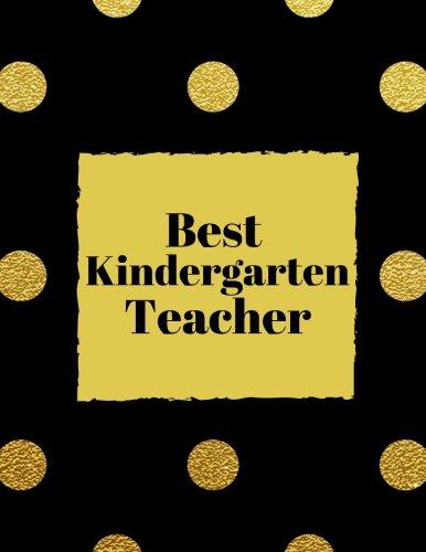 Best Kindergarten Teacher: Best Thank You Appreciation Gift, Journal Lined Notebook, Exercise Book, Jotter Planner, Composition Book, Keepsake Ruled ... (Teacher Appreciation Gifts) (Volume 13)
