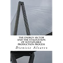 The energy sector and the stagnation of sustainable production process: The functioning of the energy sector and...