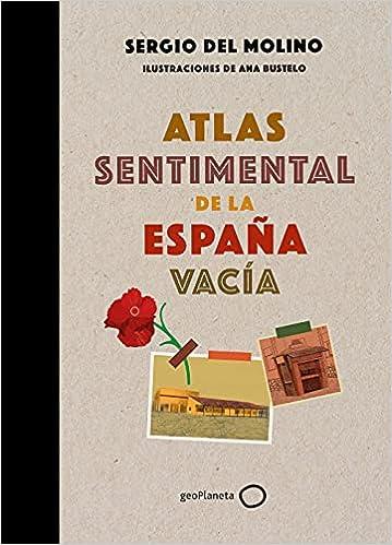 Atlas sentimental de la España vacía de Sergio del Molino y Ana Bustelo