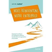 Nous réinventons notre entreprise: Comment la confiance et l'intelligence collective transforment une organisation et son leader (French Edition)