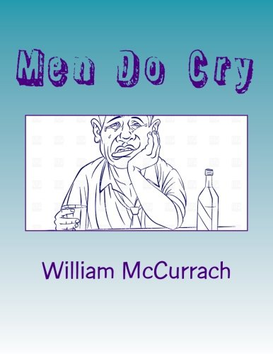 Men Do Cry: Yes, we may be male, yet we are human! (Yes Men Do Cry)