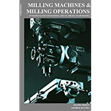 Milling Machines & Milling Operations-Second Edition: The Fundamentals of Conventional and CNC Milling