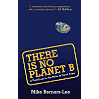 There Is No Planet B: A Handbook for the Make or Break Years