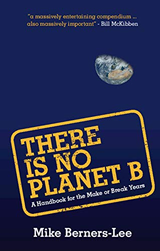 There Is No Planet B: A Handbook for the Make or Break Years por Mike Berners-Lee