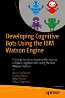 Developing Cognitive Bots Using the IBM Watson Engine Front Cover