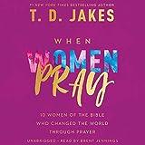 When Women Pray: 10 Women of the Bible Who Changed