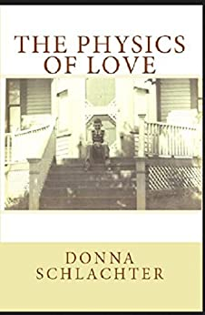 The Physics of Love: Where the past, the present, and the future collide by [Schlachter, Donna]