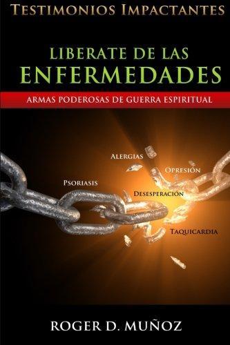 Liberate De Las Enfermedades: Testimonios Impactantes de Sanidades y Liberaciones (Volume 3) (Spanish Edition)