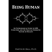 Being Human: An Entheological Guide to God, Evolution, and the Fractal Energetic Nature of Reality