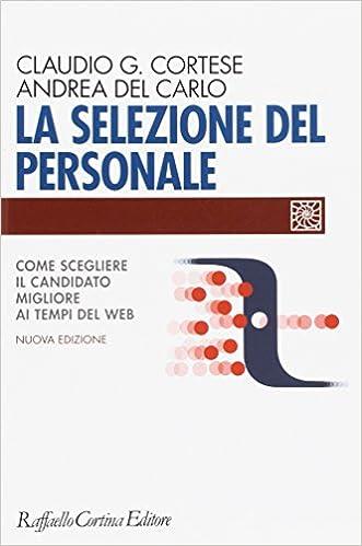0a2d4acd24a1cc Amazon.it: La selezione del personale. Come scegliere il candidato migliore  ai tempi del web - Claudio G. Cortese, Andrea Del Carlo - Libri