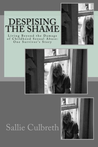Download Despising the Shame: Living Beyond the Damage of Childhood Sexual Abuse: One Survivor's Story pdf epub