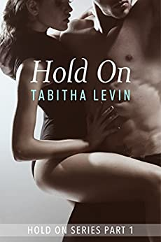 Hold On - Part One (The Hold On Series Book 1) by [Levin, Tabitha]