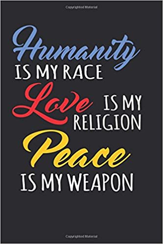 Humanity Is My Race Love Is My Religion Peace Is My Weapon Adorable Quotes About Humanity