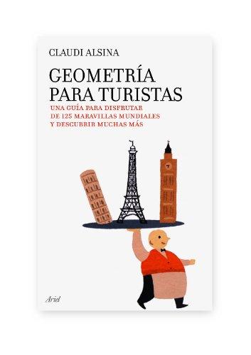 Geometría para turistas: Una guía para disfrutar de 125 maravillas mundiales y descubrir muchas más