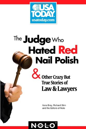 The Judge Who Hated Red Nail Polish: And Other Crazy but True Stories of Law and Lawyers (USA Today/Nolo - But Crazy True