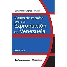 Casos de estudio sobre la expropiación en Venezuela (Colección Monografías nº 2) (Spanish Edition)