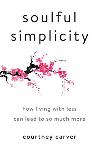 Soulful Simplicity: How Living with Less Can Lead to So Much More from TarcherPerigee