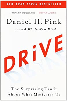 Drive: The Surprising Truth About What Motivates Us 1594484805 Book Cover