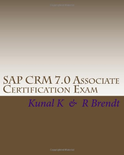 SAP CRM 7.0 Associate Certification Exam: Questions with Answers & Explanations
