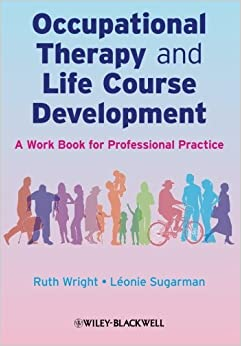 [ Occupational Therapy and Life Course Development: A Work Book for Professional Practice By Wright, Ruth ( Author ) 2009 ]
