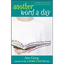 Another Word A Day: An All-New Romp Through Some of the Most Unusual and Intriguing Words in English by Garg, Anu published by John Wiley & Sons (2005)