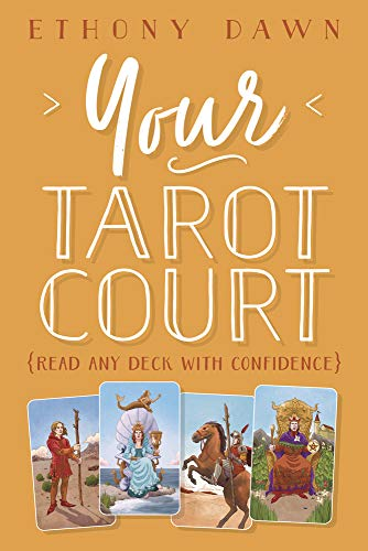 Your Tarot Court: Read Any Deck With Confidence (Best Deck Over Paint)