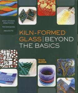 kiln-formed-glass-beyond-the-basics-best-studio-practices-techniques-projects