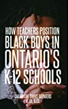 How Teachers Position Black Boys in Ontario's K-12