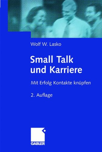Small Talk und Karriere. Mit Erfolg Kontakte knüpfen