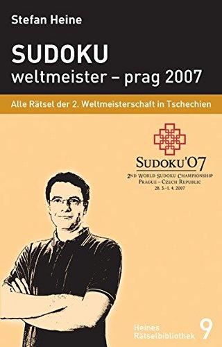 Sudoku - weltmeister – prag 2007: Alle Rätsel der 2. Sudokuweltmeisterschaft 2007 (Heines Rätselbibliothek)