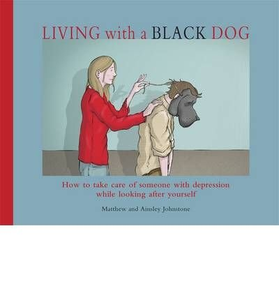 Living With a Black Dog: How to Take Care of Someone with Depression While Looking After Yourself