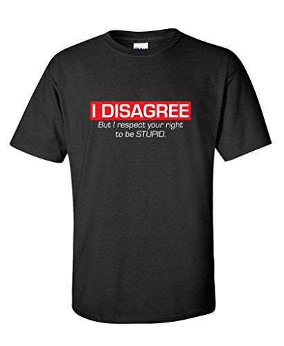 I Disagree. But I Respect Sarcastic Best Funny Novelty T-Shirt XL Black