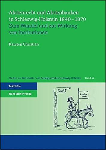 Aktienrecht Und Aktienbanken in Schleswig-Holstein 1840-1870: Zum Wandel Und Zur Wirkung Von Institutionen