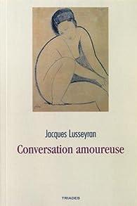Conversation amoureuse par Jacques Lusseyran