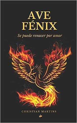 Ave Fénix: Se puede renacer por amor: Amazon.es: Christian Martins: Libros