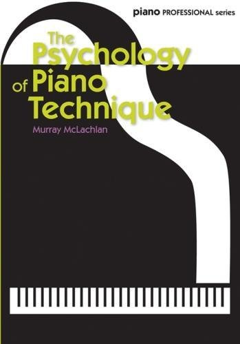 The Psychology Of Piano Technique (Piano Professional Series)