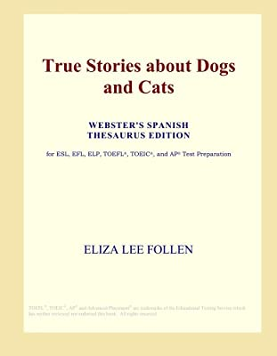 True Stories about Dogs and Cats (Webster's Spanish Thesaurus Edition)