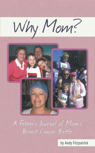 Why Mom?: A Father's Journal of Mom's Breast Cancer Battle