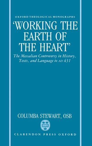 ''Working the Earth of the Heart'': The Messalian Controversy in History, Texts, and Language to A.D. 431 (Oxford Theology and Religion Monographs) by Clarendon Press