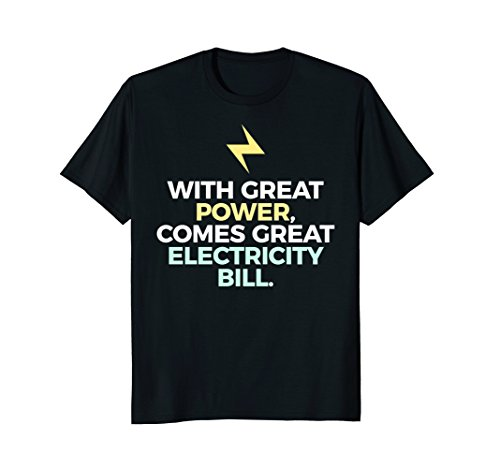 Great Power High Electricity Bill Responsibility T-shirt