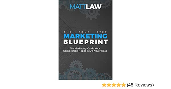 Amazon the four step marketing blueprint the marketing guide amazon the four step marketing blueprint the marketing guide your competition hopes youll never find ebook matt law fsmc community kindle store malvernweather Image collections