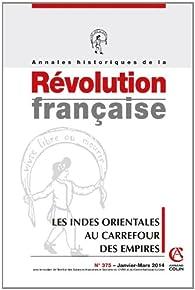 Annales historiques de la Révolution française nº375 : Les Indes orientales au carrefour des Empires par Annie Crépin
